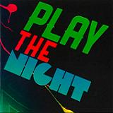 PLAY THE NIGHT (2013)